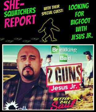 Bigfoot with Jesus Jr. - Breaking Bad, Better Call Saul, 2 GUNS - SheSquatchers Report on THE CALLING Radio Show - TheCallingRadioShow.com